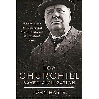 Hur Churchill räddade civilisationen: Den episka berättelsen om 13 år som nästan förstörde den civiliserade världen