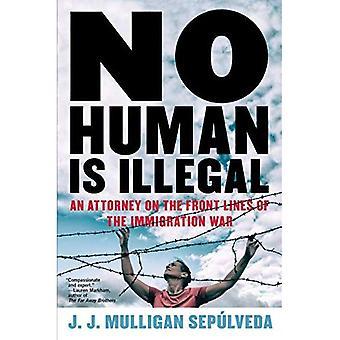 Aucun humain n'est illégal: Un avocat sur le front de la guerre de l'Immigration
