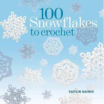 100 Schneeflocken häkeln: machen Sie Ihre eigenen Schneewehe: zu geben oder für immer