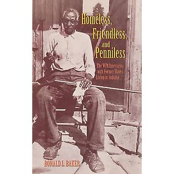 Homeless Friendless and Penniless The WPA Interviews with Former Slaves Living in Indiana by Baker & Ronald L.