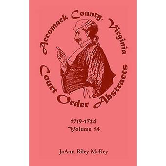 Accomack County (Virginia) rechterlijk bevel Abstracts Volume 14 17191724 door McKey & Joann Riley