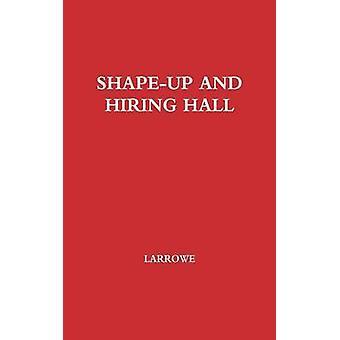 ShapeUp y sala de contratación A comparación de contratar a los métodos y las relaciones laborales en la Nueva York y Seattle muelles por Larrowe