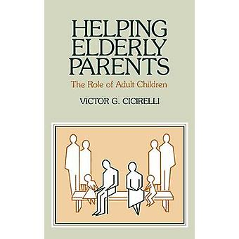 Helping Elderly Parents The Role of Adult Children by Cicirelli & Victor G.