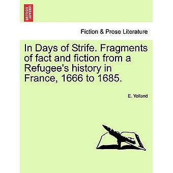 In Days of Strife. Fragments of fact and fiction from a Refugees history in France 1666 to 1685. by Yolland & E.