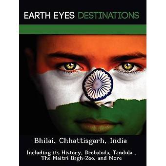 Bhilai Chhattisgarh India inkludert dens historie Deobaloda Tandula The Maitri BaghZoo og mer av Knight & Dave