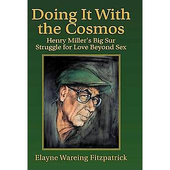Doing It with the Cosmos Henry Millers Big Sur Struggle for Love Beyond Sex by Fitzpatrick & Elayne Wareing