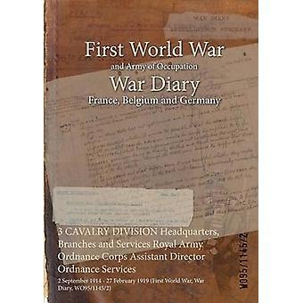 3 CAVALERIE divisie hoofdkwartier takken en diensten Royal Army Ordnance Corps hulpdirecteur Ordnance diensten 2 September 1914 27 februari 1919 eerste Wereldoorlog oorlog dagboek WO9511452 door WO9511452
