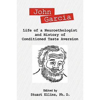 John Garcia elämä neuroethologist ja historia pakattu Taste aversion on Ellins & Stuart R.
