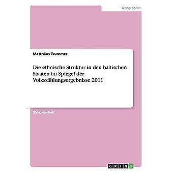 Die ethnische Struktur vuonna den baltischen Staaten im Spiegel der Volkszhlungsergebnisse 2011 mennessä Trummer & Matthus