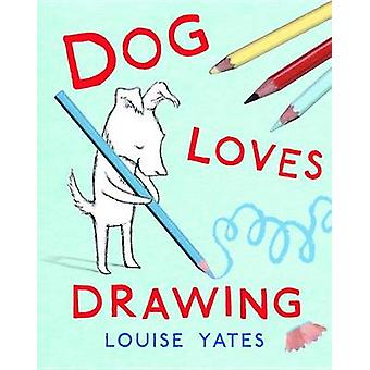Dog Loves Drawing by Louise Yates - 9780375870675 Book