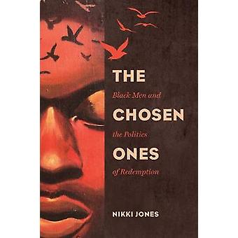 The Chosen Ones - Black Men and the Politics of Redemption by The Chos