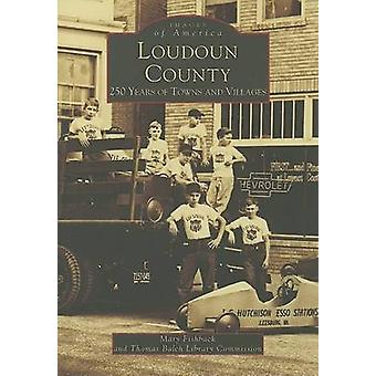 Loudon County - 250 Years of Towns and Villages by Mary Fishback - Tho
