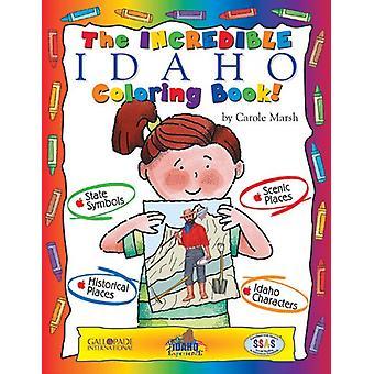 The Incredible Idaho Coloring Book! by Carole Marsh - 9780793398539 B