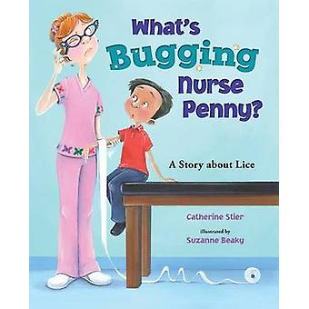 What's Bugging Nurse Penny? - A Story about Lice by Catherine Stier -