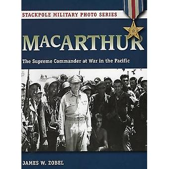 MacArthur - The Supreme Commander at War in the Pacific by James W. Zo