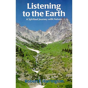 Listening to the Earth - A Spiritual Journey with Nature by Robert F.