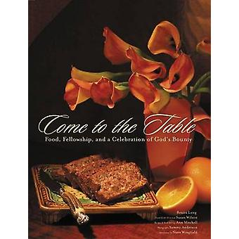 Come to the Table - Food - Fellowship - and a Celebration of God's Bou