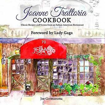 Joanne Trattoria Cookbook - Classic Recipes and Scenes from an Italian