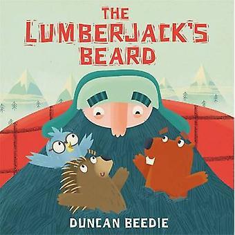 The Lumberjack's Beard by Duncan Beedie - Duncan Beedie - 97817837068