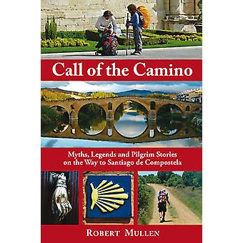 Call of the Camino - Myths - Legends and Pilgrim Stories on the Way to