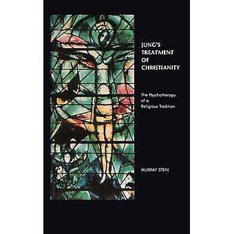 Jungs Treatment of Christianity The psychotherapy of a Religious Tradition by Stein & Murray