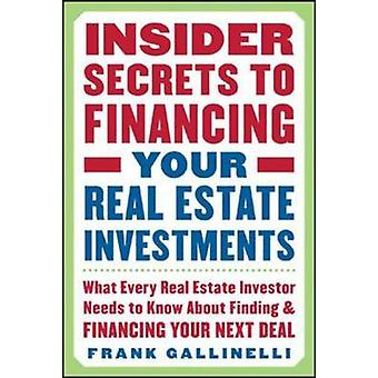 Insider Secrets to Financing Your Real Estate Investments - What Every