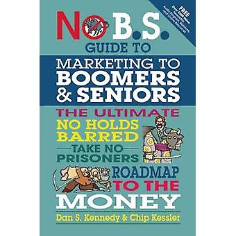 No B.S. Guide to Marketing to Leading Edge Boomers & Seniors - The Ult
