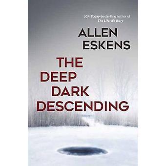 The Deep Dark Descending by Allen Eskens - 9781633883550 Book