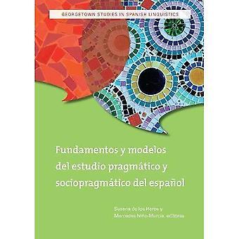 Fundamentos y modelos del estudio pragmatico y sociopragmatico del espanol / Fundações e Modelos do Estudo Pragmático do Espanhol e Sociopragmáticao