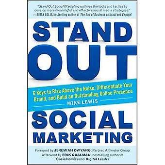 Stand Out Social Marketing How to Rise Above the Noise Dif by Mike Lewis