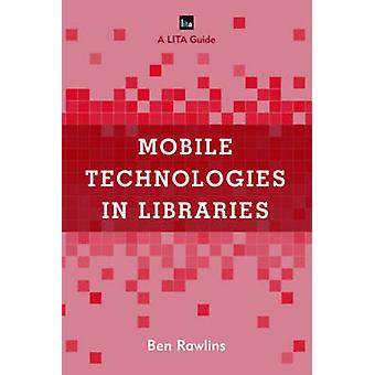 Mobile Technologies in Libraries by Ben Rawlins
