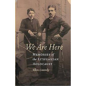 We Are Here Memories of the Lithuanian Holocaust by Cassedy & Ellen