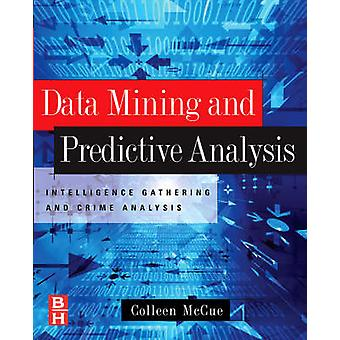 Data Mining and Predictive Analysis Intelligence Gathering and Crime Analysis by McCue & Colleen