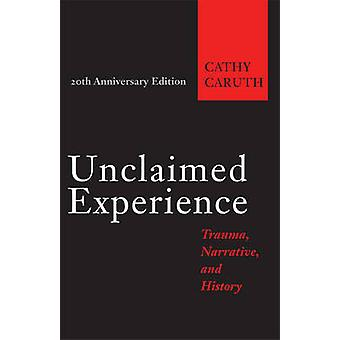 Unclaimed Experience  Trauma Narrative and History by Cathy Caruth