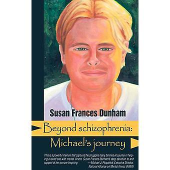 Beyond Schizophrenia Michaels Journey by Dunham & Susan Frances