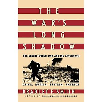 The Wars Long Shadow The Second World War and Its Aftermath by Smith & Bradley F.