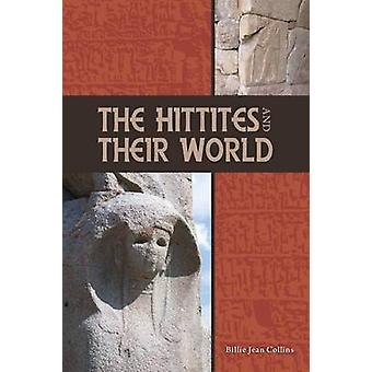 The Hittites and Their World by Collins & Billie Jean