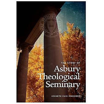 The Story of Asbury Theological Seminary by Kinghorn & Kenneth Cain