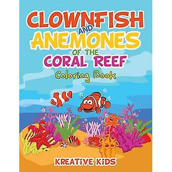 Clownfish and Anemones of the Coral Reef Coloring Book by Kreative Kids