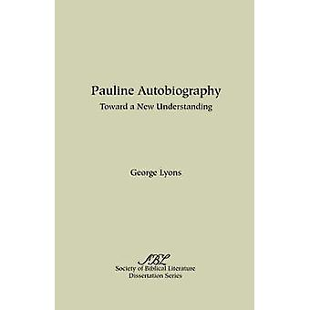 Pauline Autobiography Toward a New Understanding by Lyons & George