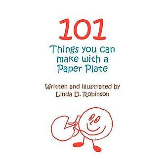 101 Things you can make with a Paper Plate by Robinson & Linda D.