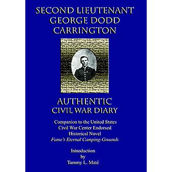 Second Lieutenant George Dodd Carrington Authentic Civil War Diary Companion to the United States Civil War Center Endorsed Historical Novel Fames Et by Mate & Tammy L.