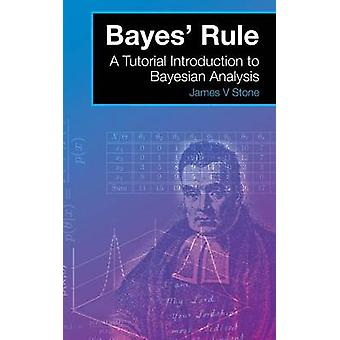 Bayes Rule A Tutorial Introduction to Bayesian Analysis by Stone & James V