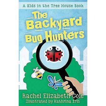 The Backyard Bug Hunters by Cole & Rachel Elizabeth
