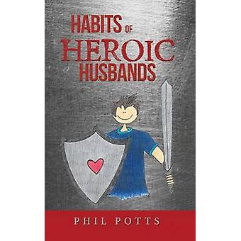 Habits of Heroic Husbands by Potts & Phil
