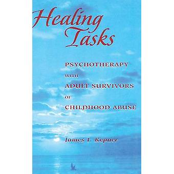 Healing Tasks  Psychotherapy with Adult Survivors of Childhood Abuse by Kepner & James I.