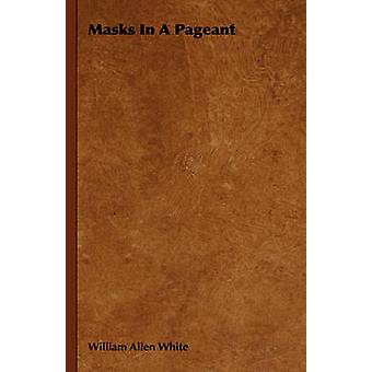 Masks in a Pageant by White & William Allen