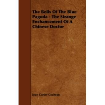 The Bells of the Blue Pagoda  The Strange Enchancement of a Chinese Doctor by Cochran & Jean Carter