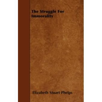 The Struggle for Immorality by Phelps & Elizabeth Stuart