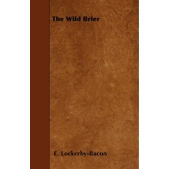 The Wild Brier by LockerbyBacon & E.